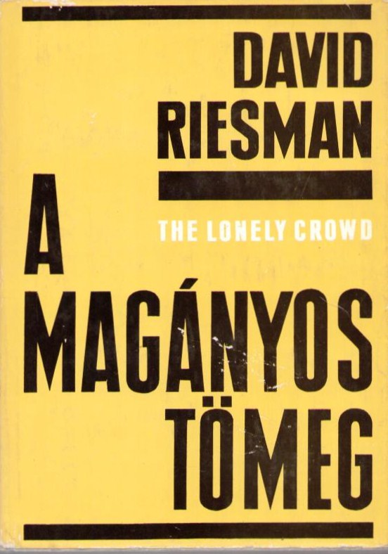 david riesman the lonely crowd thesis About an american sociologist and author, he is particularly known for his bestselling book, the lonely crowd the work deals primarily with the alienating effects of modern society.